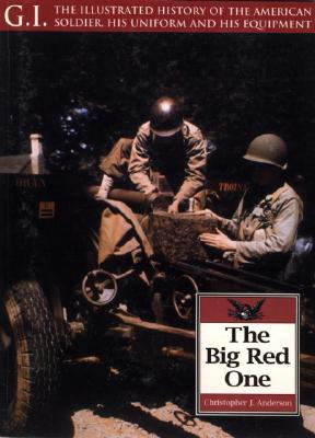 The Big Red One: The 1st Infantry Division, 1917-1970 - Anderson, Christopher, Dr.