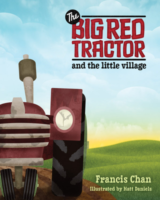 The Big Red Tractor and the Little Village - Chan, Francis