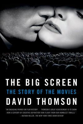 The Big Screen: The Story of the Movies - Thomson, David, Mr.