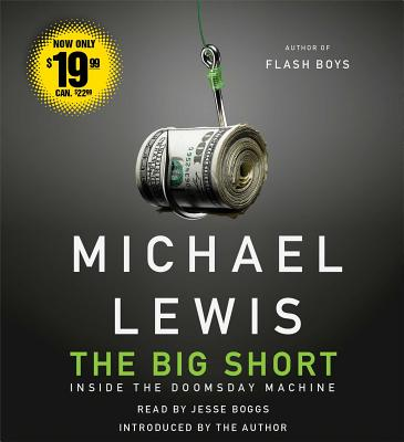 The Big Short: Inside the Doomsday Machine - Lewis, Michael, Professor, PhD, and Boggs, Jesse (Read by)