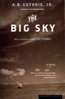 The Big Sky - Guthrie, Alfred Bertram, Jr., and Stegner, Wallace Earle (Foreword by), and Guthrie, A B