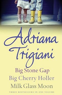 "The Big Stone Gap Trilogy: ""Big Cherry Holler"", ""Big Stone Gap"", ""Milk Glass Moon"": Big Stone Gap, Big Cherry Holler, Milk Glass Moon - Trigiani, Adriana"