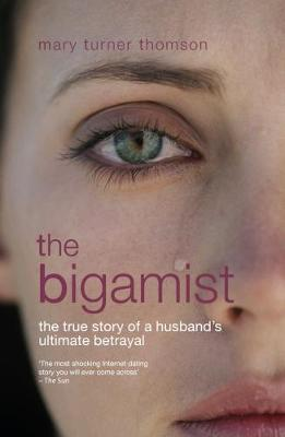 The Bigamist: The True Story of a Husband's Ultimate Betrayal - Thomson, Mary Turner
