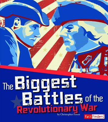 The Biggest Battles of the Revolutionary War - Forest, Christopher, and Bell, Richard (Consultant editor)