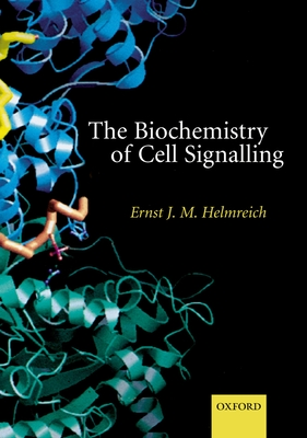 The Biochemistry of Cell Signalling - Helmreich, Ernst, and Helmreich, E J M