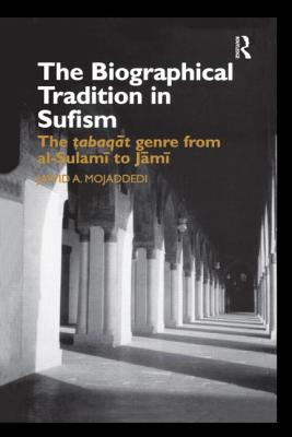 The Biographical Tradition in Sufism: The Tabaqat Genre from al-Sulami to Jami - Mojaddedi, Jawid Ahmad