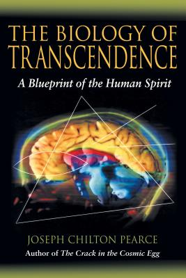 The Biology of Transcendence: A Blueprint of the Human Spirit - Pearce, Joseph Chilton