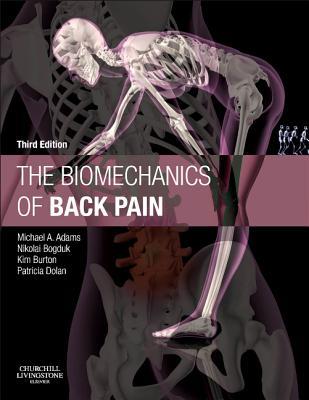 The Biomechanics of Back Pain - Adams, Michael A, and Bogduk, Nikolai, and Burton, Kim