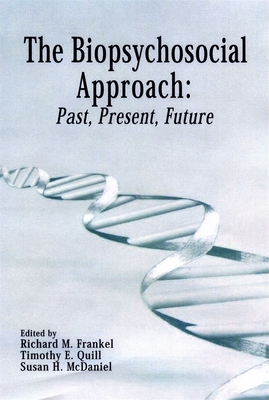 The Biopsychosocial Approach: Past, Present, Future - Frankel, Richard (Editor), and Quill, Timothy (Editor), and McDaniel, Susan (Editor)
