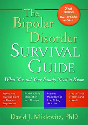 The Bipolar Disorder Survival Guide: What You and Your Family Need to Know - Miklowitz, David J, PhD