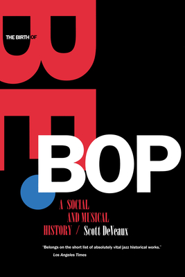 The Birth of Bebop: A Social and Musical History - Deveaux, Scott