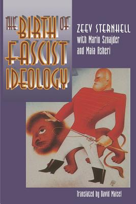 The Birth of Fascist Ideology: From Cultural Rebellion to Political Revolution - Sternhell, Zeev, and Maisel, David, Mr. (Translated by), and Asheri, Maia