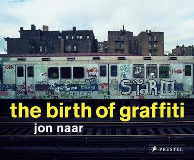 The Birth of Graffiti - Naar, Jon
