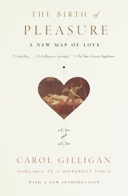 The Birth of Pleasure - Gilligan, Carol (Afterword by)