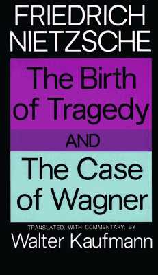The Birth of Tragedy and the Case of Wagner - Nietzsche, Friedrich Wilhelm