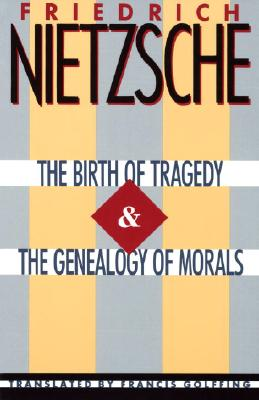 The Birth of Tragedy & the Genealogy of Morals - Nietzsche, Friedrich
