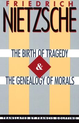 The Birth of Tragedy & the Genealogy of Morals - Nietzsche, Friedrich Wilhelm