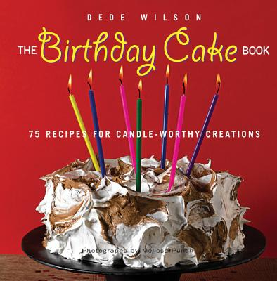 The Birthday Cake Book: 75 Recipes for Candle-Worthy Creations - Wilson, Dede