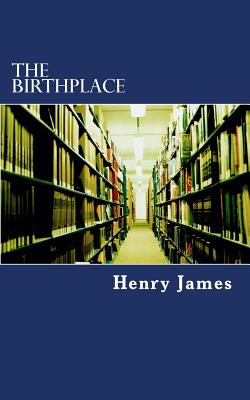 The Birthplace - James, Henry