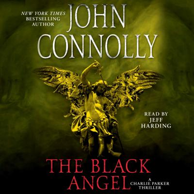The Black Angel: A Thriller - Connolly, John, and Harding, Jeff (Read by)