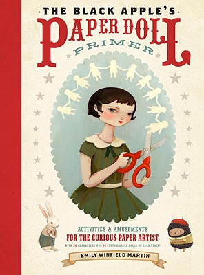The Black Apple's Paper Doll Primer: Activities & Amusements for the Curious Paper Artist - Martin, Emily Windfield