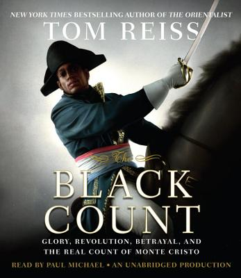 The Black Count: Glory, Revolution, Betrayal, and the Real Count of Monte Cristo - Reiss, Tom, and Michael, Paul (Read by)