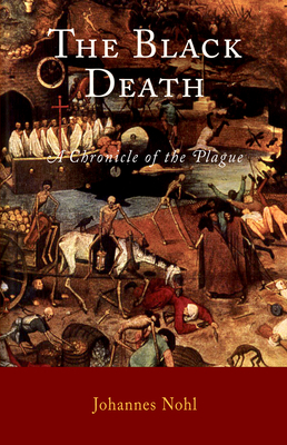 The Black Death: A Chronicle of the Plague - Nohl, Johannes