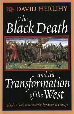 The Black Death and the Transformation of the West - Herlihy, David V, and Cohn, Samuel K, Jr. (Editor)