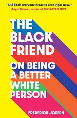 The Black Friend: On Being a Better White Person - Joseph, Frederick