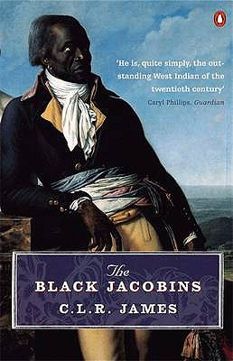 The Black Jacobins: Toussaint L'ouverture and the San Domingo Revolution - James, C L R, and Walvin, James (Notes by)