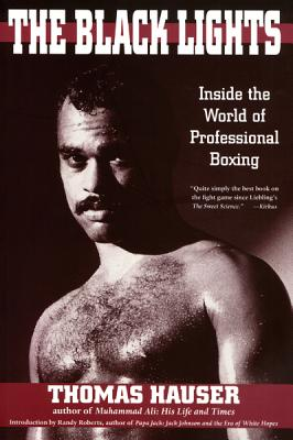 The Black Lights: Inside the World of Professional Boxing - Hauser, Thomas, Dr.