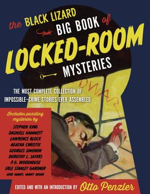 The Black Lizard Big Book of Locked-Room Mysteries: The Most Complete Collection of Impossible-Crime Stories Ever Assembled - Penzler, Otto