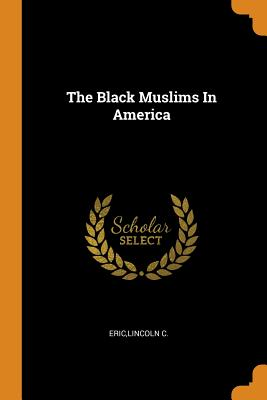 The Black Muslims In America - Eric, Lincoln C