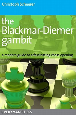 The Blackmar-Diemer Gambit: A Modern Guide to a Fascinating Chess Opening - Scheerer, Christoph