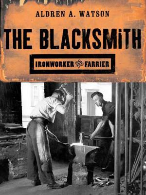 The Blacksmith: Ironworker and Farrier - Watson, Aldren A