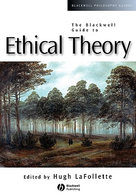 The Blackwell Guide to Ethical Theory - LaFollette, Hugh (Editor)