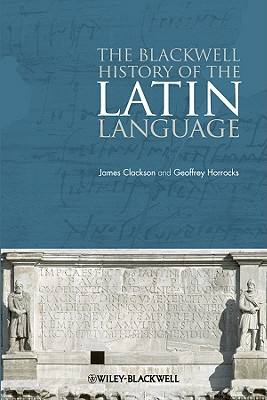 The Blackwell History of the Latin Language - Clackson, James, and Horrocks, Geoffrey