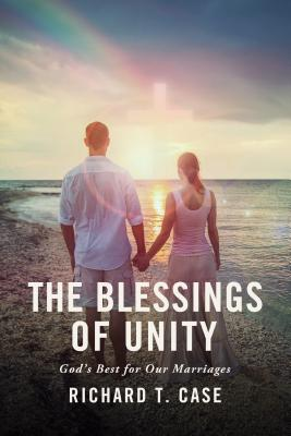 The Blessings of Unity: God's Best for Our Marriages - Case, Richard T