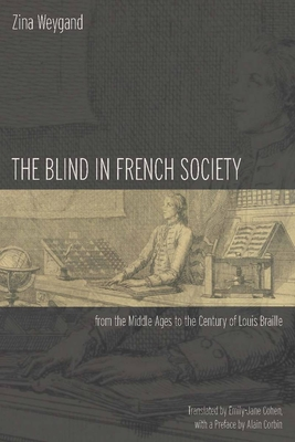The Blind in French Society from the Middle Ages to the Century of Louis Braille - Weygand, Zina, and Cohen, Emily-Jane (Translated by)