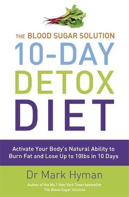 The Blood Sugar Solution 10-Day Detox Diet: Activate Your Body's Natural Ability to Burn fat and Lose Up to 10lbs in 10 Days - Hyman, Mark