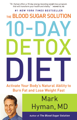 The Blood Sugar Solution 10-Day Detox Diet: Activate Your Body's Natural Ability to Burn Fat and Lose Weight Fast - Hyman, Mark, Dr., MD