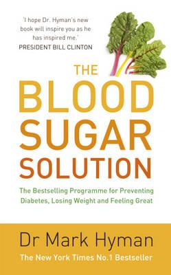 The Blood Sugar Solution: The Bestselling Programme for Preventing Diabetes, Losing Weight and Feeling Great - Hyman, Mark, Dr.