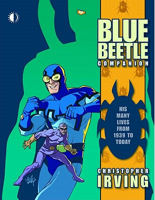 The Blue Beetle Companion: His Many Lives from 1939 to Today - Irving, Christopher, and Fowlks, Rich J (Designer)