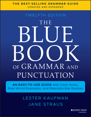 The Blue Book of Grammar and Punctuation: An Easy-To-Use Guide with Clear Rules, Real-World Examples, and Reproducible Quizzes - Kaufman, Lester, and Straus, Jane