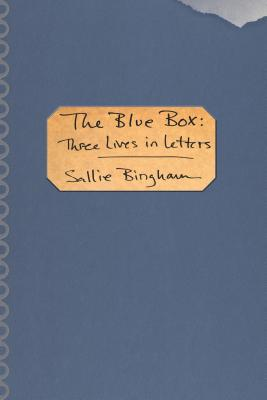 The Blue Box: Three Lives in Letters - Bingham, Sallie