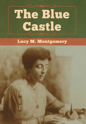 The Blue Castle - Montgomery, Lucy M