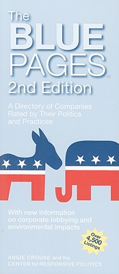 The Blue Pages: A Directory of Companies Rated by Their Politics and Practices - Crouse, Angie, and Center for Responsive Politics