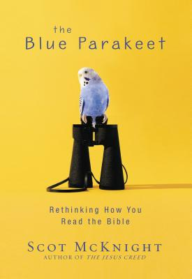 The Blue Parakeet: Rethinking How You Read the Bible - McKnight, Scot