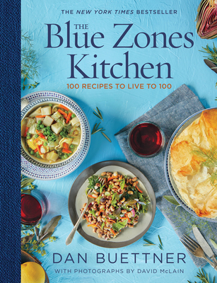 The Blue Zones Kitchen: 100 Recipes to Live to 100 - Buettner, Dan