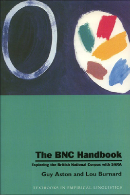 The BNC Handbook: Exploring the British National Corpus with Sara - Aston, Guy, and Burnard, Lou, Professor